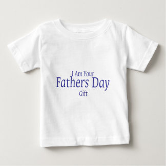 I Am Your Fathers Day Gift Baby T-Shirt