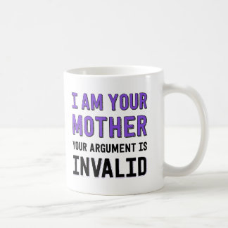 I Am Your Mother Your Argument Is Invalid Classic White Coffee Mug