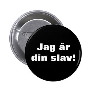 I AM YOUR SLAVE 6 CM ROUND BADGE