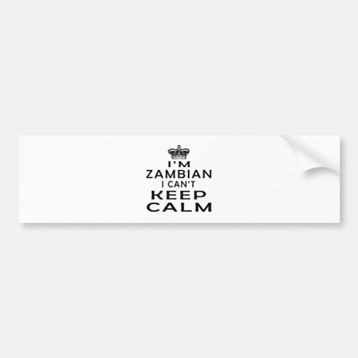 I am Zambian I can't keep calm Bumper Stickers