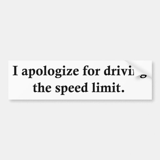 I apologise for driving the speed limit. bumper stickers