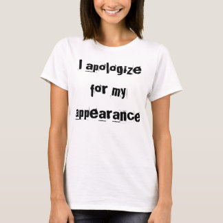 'I apologize for my appearance' Statement T-shirt
