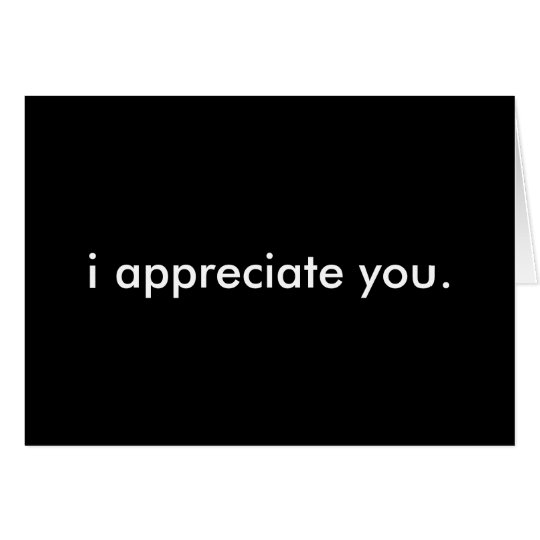 i appreciate you. card