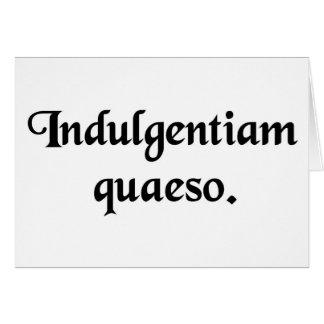 I ask your indulgence. greeting card