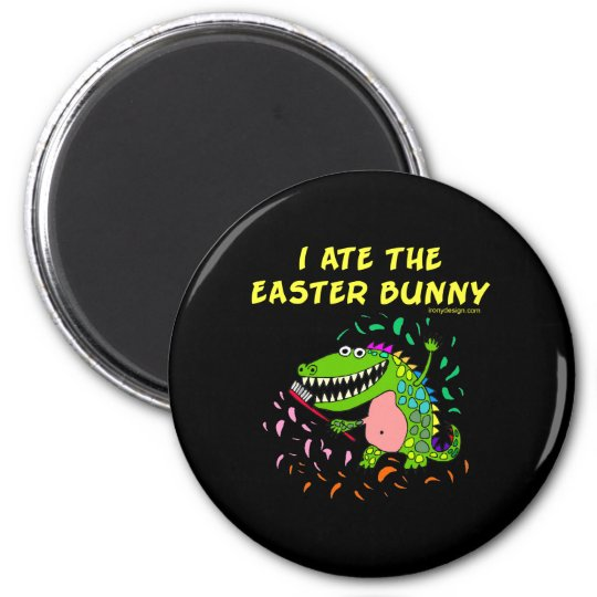 I Ate The Easter Bunny Magnet