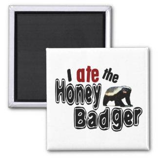 I ATE the Honey Badger Square Magnet