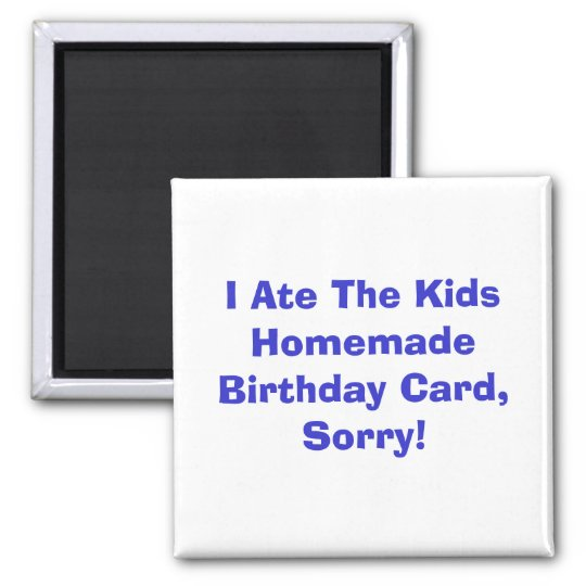 I Ate The Kids Homemade Birthday Card, Sorry! Magnet