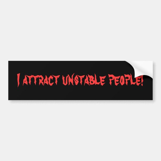 I Attract Unstable People Bumper Sticker