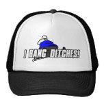 I Bang Ditches Hats