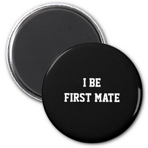 I Be First Mate. Black and White. Refrigerator Magnet