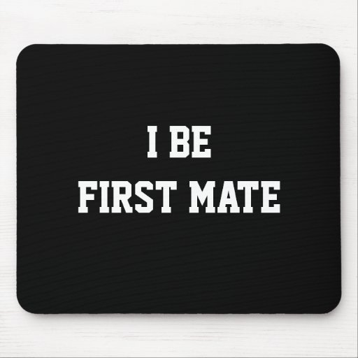 I Be First Mate. Black and White. Mouse Pads