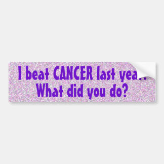 I Beat CANCER Last Year Bumper Sticker (2)