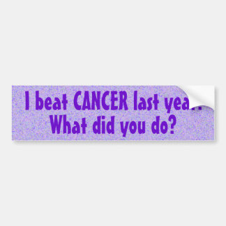 I Beat Cancer Last Year Bumper Sticker (3)