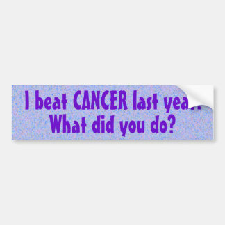 I Beat Cancer Last Year Bumper Sticker (4)