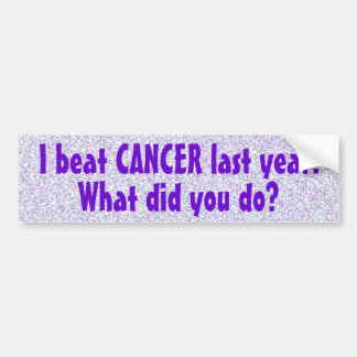 I Beat Cancer Last Year Bumper Sticker (5)