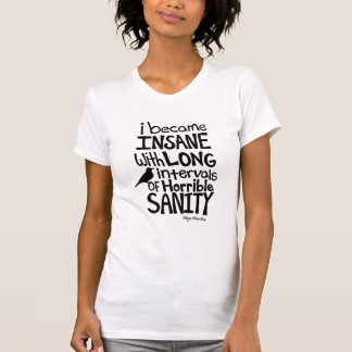 """""""I Became Insane..."""" Quote by Edgar Allan Poe T-Shirt"""