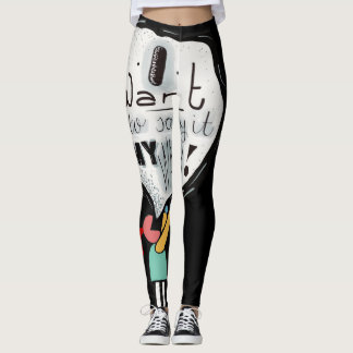 I because to say it my way leggings