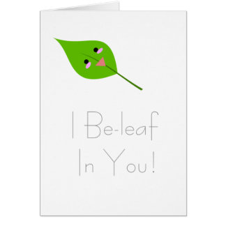I beleaf in you - greeting card
