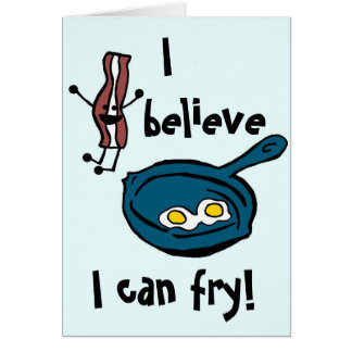 I Believe I Can Fry Bacon Greeting Card