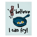 I Believe I Can Fry Bacon Poster