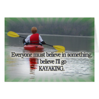 I BELIEVE I'LL GO KAYAKING MANTRA GREETING CARD