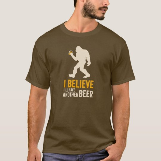 I Believe I'll Have Another Beer (Bigfoot) T-shirt