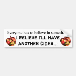 I believe I'll have another cider... Bumper Sticker
