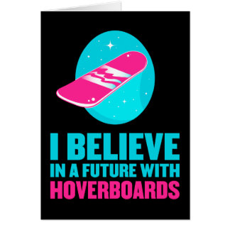 I believe in a future with hoverboards card