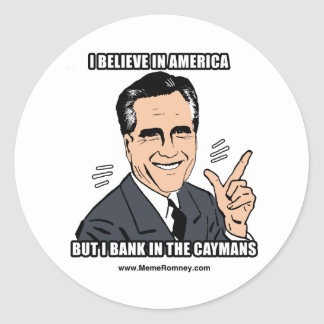 I BELIEVE IN AMERICA BUT I BANK IN THE CAYMANS ROUND STICKER