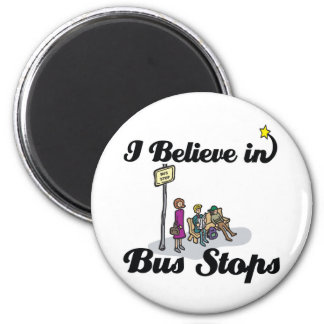 i believe in bus stops fridge magnet