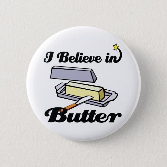 i believe in butter 6 cm round badge