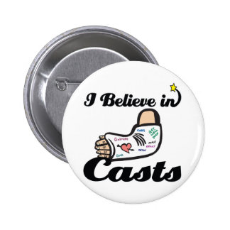 i believe in casts 6 cm round badge