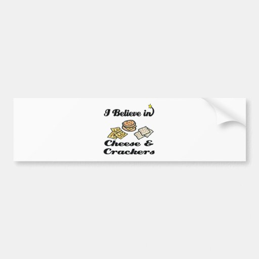 i believe in cheese and crackers bumper stickers