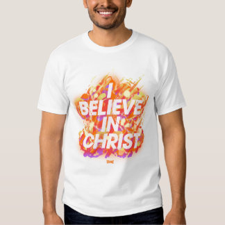 I Believe In Christ T-shirts
