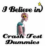 i believe in crash test dummies