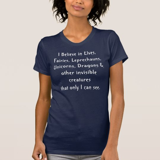 I Believe in Elves, Fairies, Leprechauns, Unico T-Shirt
