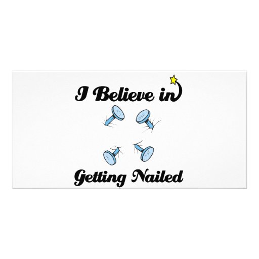 i believe in getting nailed photo card