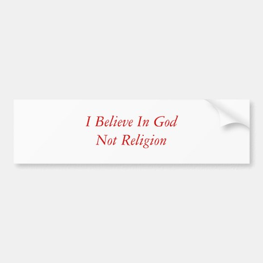 I Believe In GodNot Religion Bumper Sticker