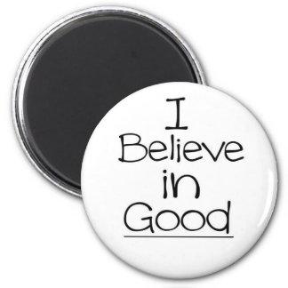 I Believe in Good 6 Cm Round Magnet