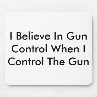 I Believe In Gun Control When I Control The Gun Mouse Mat