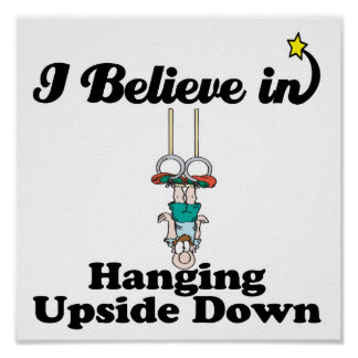 i believe in hanging upside down poster