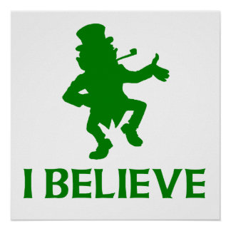 I Believe In Leprechauns Posters