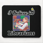 i believe in librarians mouse pads