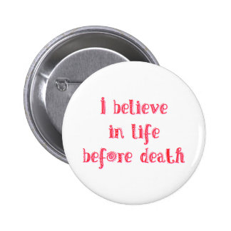 I believe in life before death t-shirt 6 cm round badge
