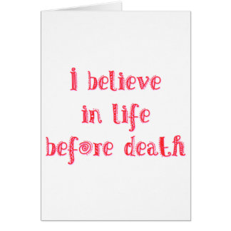 I believe in life before death t-shirt card