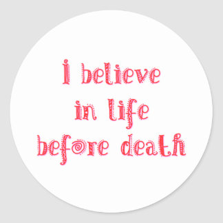 I believe in life before death t-shirt round sticker