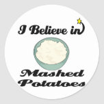 i believe in mashed potatoes round stickers
