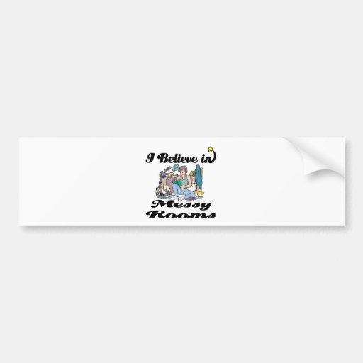 i believe in messy rooms bumper sticker