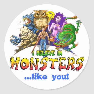 I Believe in Monsters, ...like you! Round Sticker