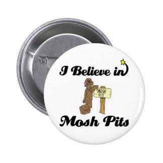 i believe in mosh pits 6 cm round badge